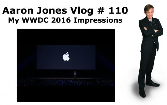 My WWDC 2016 Impressions : Aaron Jones Vlog # 110