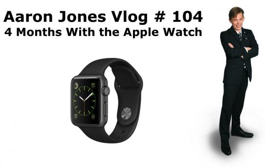 4 Months with the Apple Watch : Aaron Jones Vlog # 104