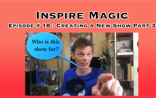Creating a New Show Part 3 : Inspire Magic Episode 18