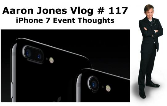 iPhone 7 Event Thoughts : Aaron Jones Vlog # 117