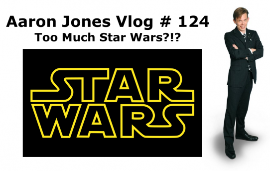 Too Much Star Wars?!?: Aaron Jones Vlog #124